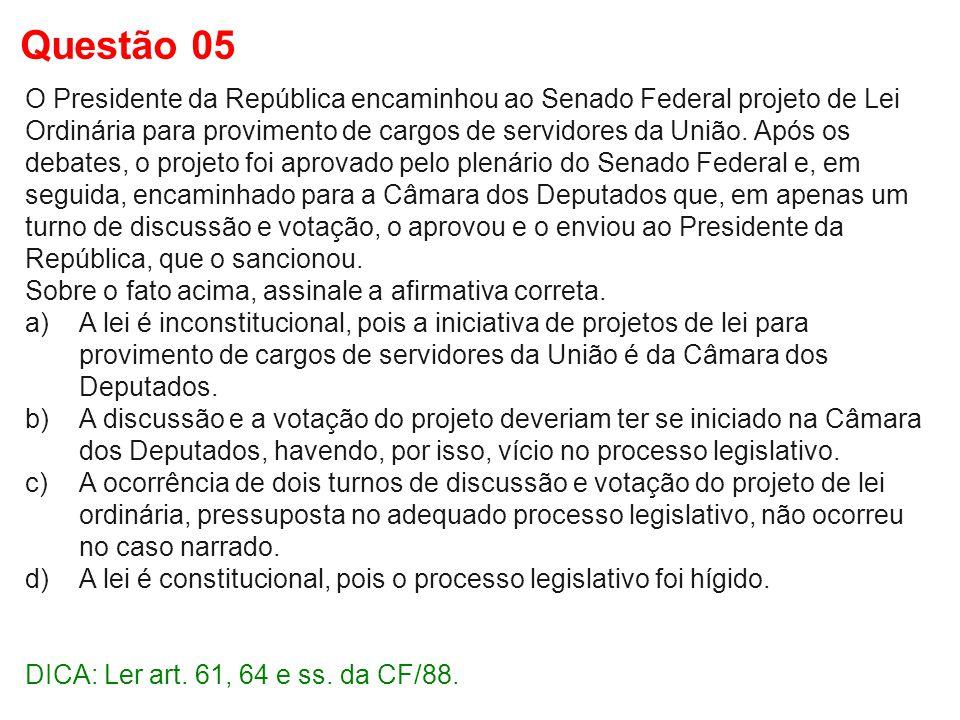 O Presidente da República encaminhou ao Senado Federal projeto de Lei Ordinária para provimento de cargos de servidores da União. Após os debates, o p