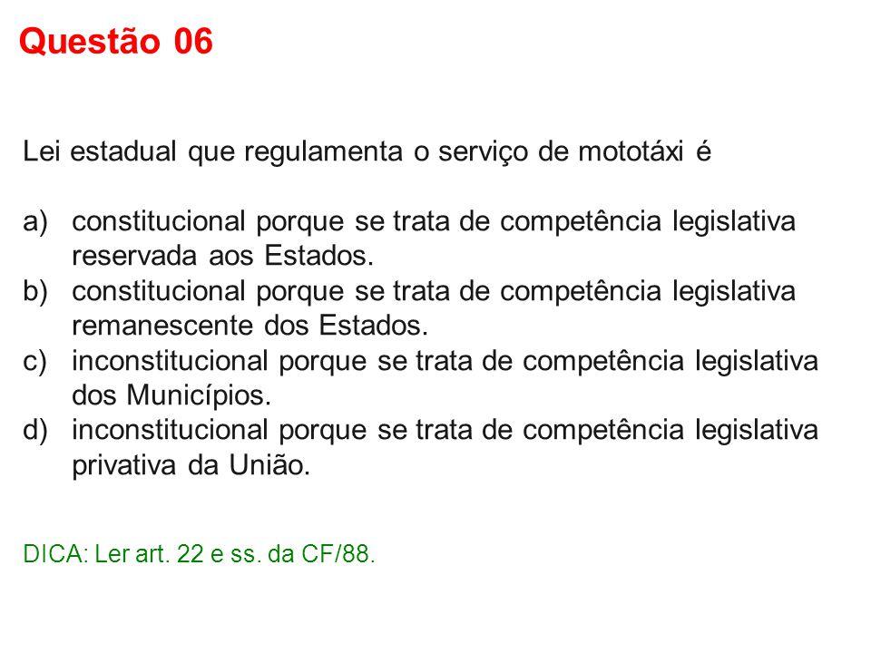 Lei estadual que regulamenta o serviço de mototáxi é a)constitucional porque se trata de competência legislativa reservada aos Estados. b)constitucion