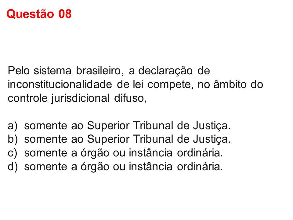 Pelo sistema brasileiro, a declaração de inconstitucionalidade de lei compete, no âmbito do controle jurisdicional difuso, a)somente ao Superior Tribu