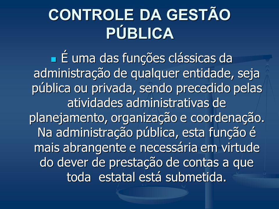 CONTROLE DA GESTÃO PÚBLICA É uma das funções clássicas da administração de qualquer entidade, seja pública ou privada, sendo precedido pelas atividade