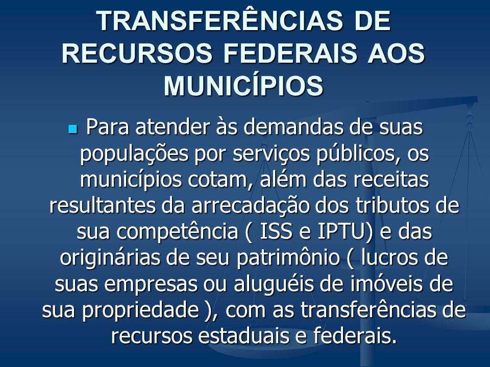 TRANSFERÊNCIAS DE RECURSOS FEDERAIS AOS MUNICÍPIOS Para atender às demandas de suas populações por serviços públicos, os municípios cotam, além das re