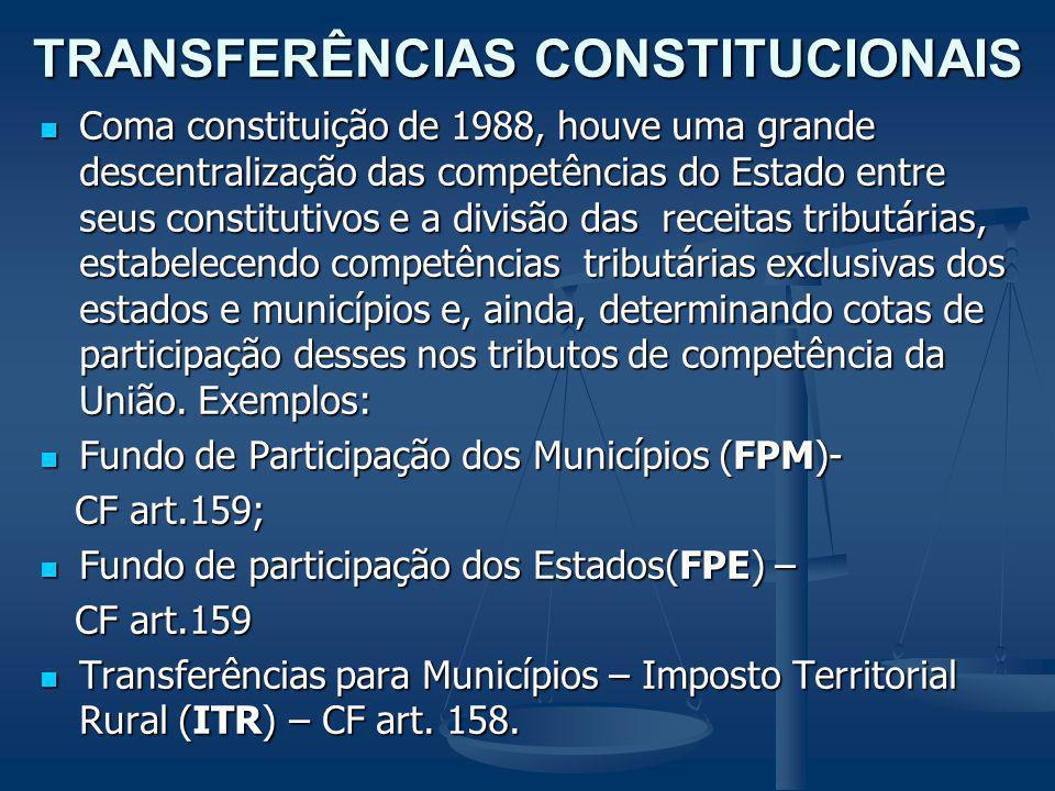 TRANSFERÊNCIAS CONSTITUCIONAIS Coma constituição de 1988, houve uma grande descentralização das competências do Estado entre seus constitutivos e a di