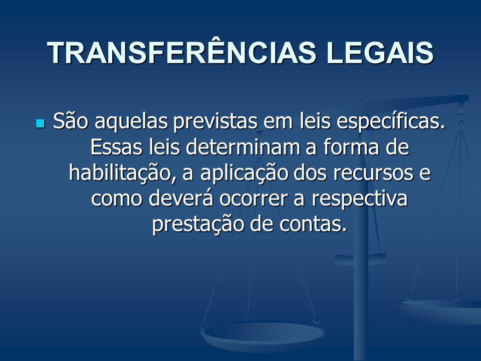 TRANSFERÊNCIAS LEGAIS São aquelas previstas em leis específicas. Essas leis determinam a forma de habilitação, a aplicação dos recursos e como deverá