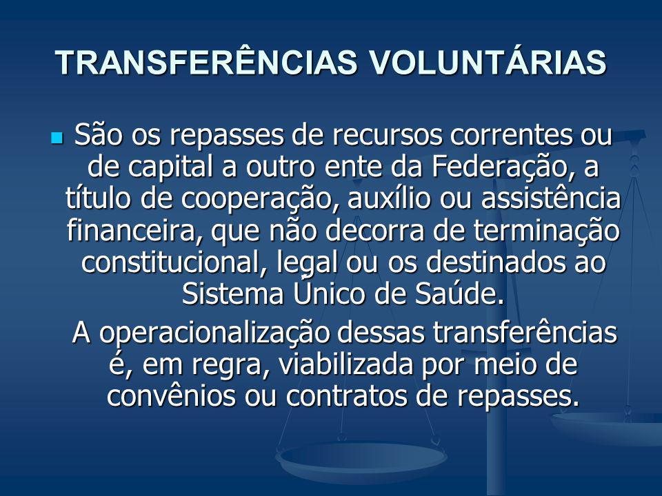 TRANSFERÊNCIAS VOLUNTÁRIAS São os repasses de recursos correntes ou de capital a outro ente da Federação, a título de cooperação, auxílio ou assistênc