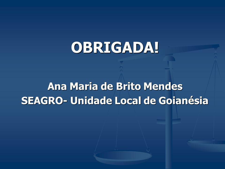 OBRIGADA! Ana Maria de Brito Mendes SEAGRO- Unidade Local de Goianésia
