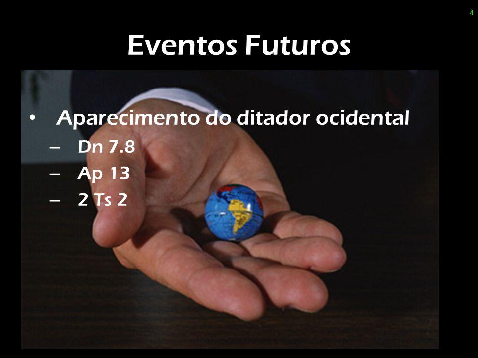 Eventos Futuros Aparecimento do ditador ocidental – Dn 7.8 – Ap 13 – 2 Ts 2 4
