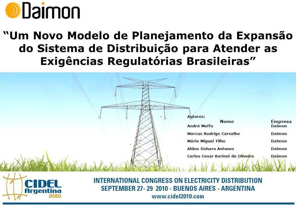 Um Novo Modelo de Planejamento da Expansão do Sistema de Distribuição para Atender as Exigências Regulatórias Brasileiras Autores: NomeEmpresa André M