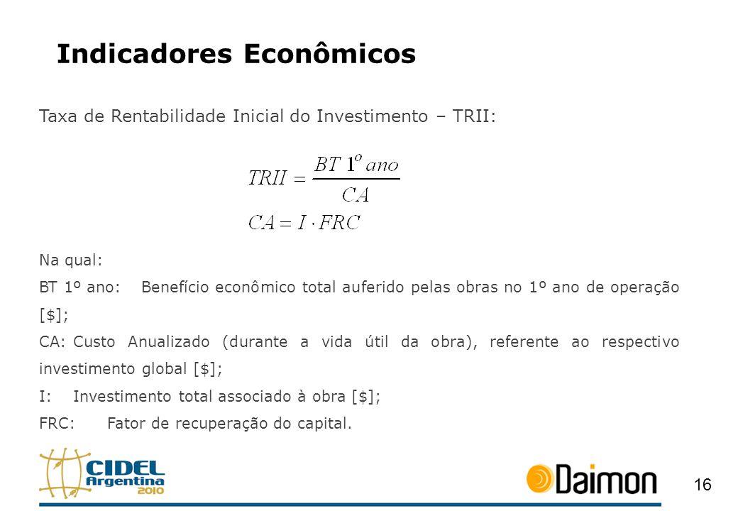Indicadores Econômicos Taxa de Rentabilidade Inicial do Investimento – TRII: Na qual: BT 1º ano:Benefício econômico total auferido pelas obras no 1º a