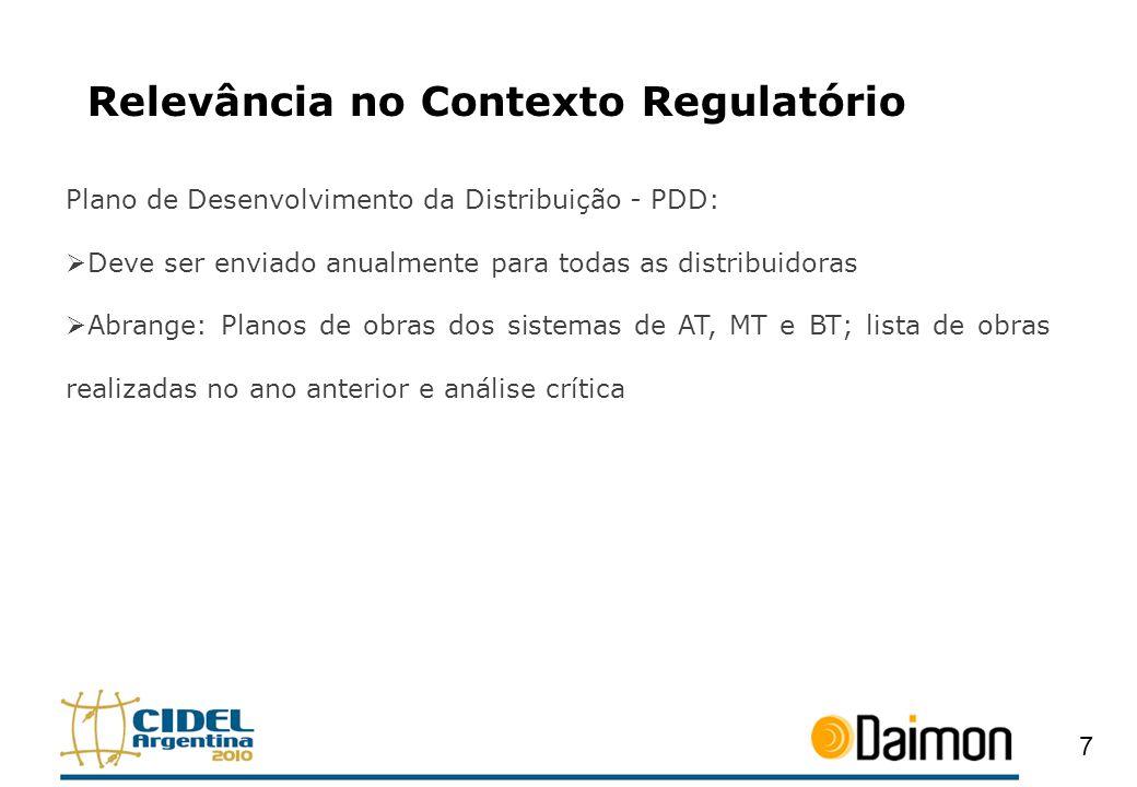 Relevância no Contexto Regulatório Plano de Desenvolvimento da Distribuição - PDD: Deve ser enviado anualmente para todas as distribuidoras Abrange: P