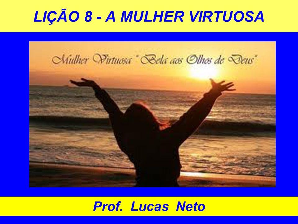 LIÇÃO 8 - A MULHER VIRTUOSA Prof. Lucas Neto