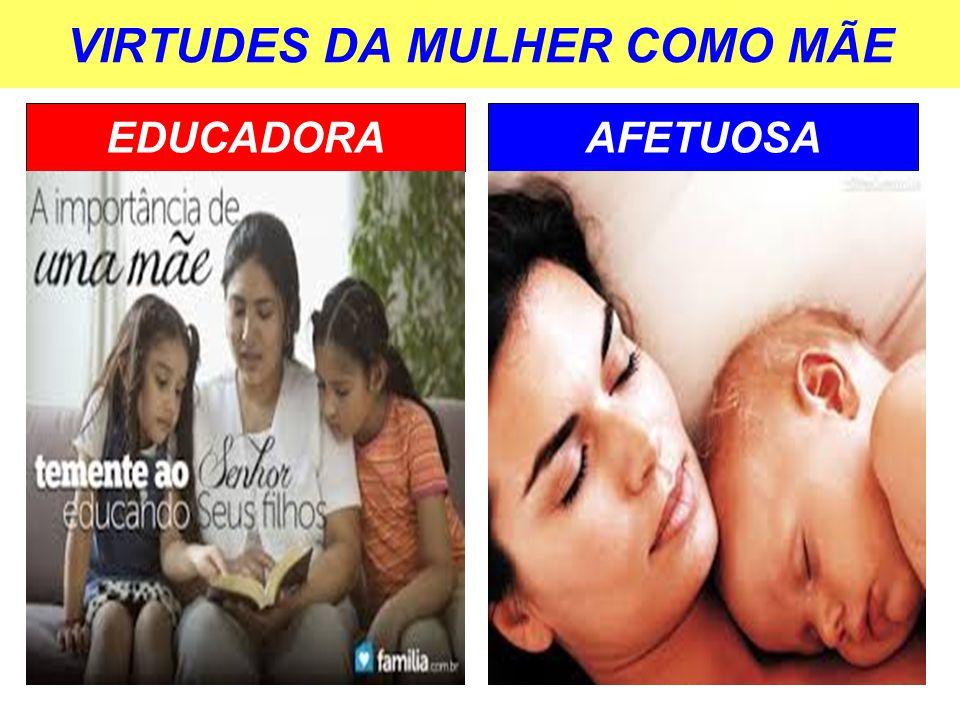 VIRTUDES DA MULHER COMO MÃE EDUCADORAAFETUOSA