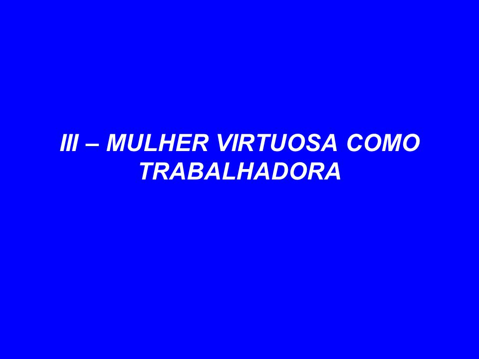 MULHER VIRTUOSA TRABALHADORA LABORIOSA E EMPREENDEDORA
