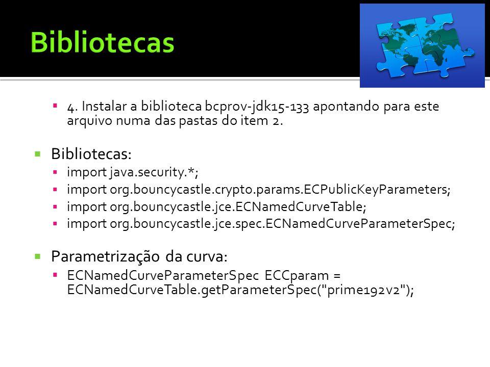 4. Instalar a biblioteca bcprov-jdk15-133 apontando para este arquivo numa das pastas do item 2. Bibliotecas: import java.security.*; import org.bounc