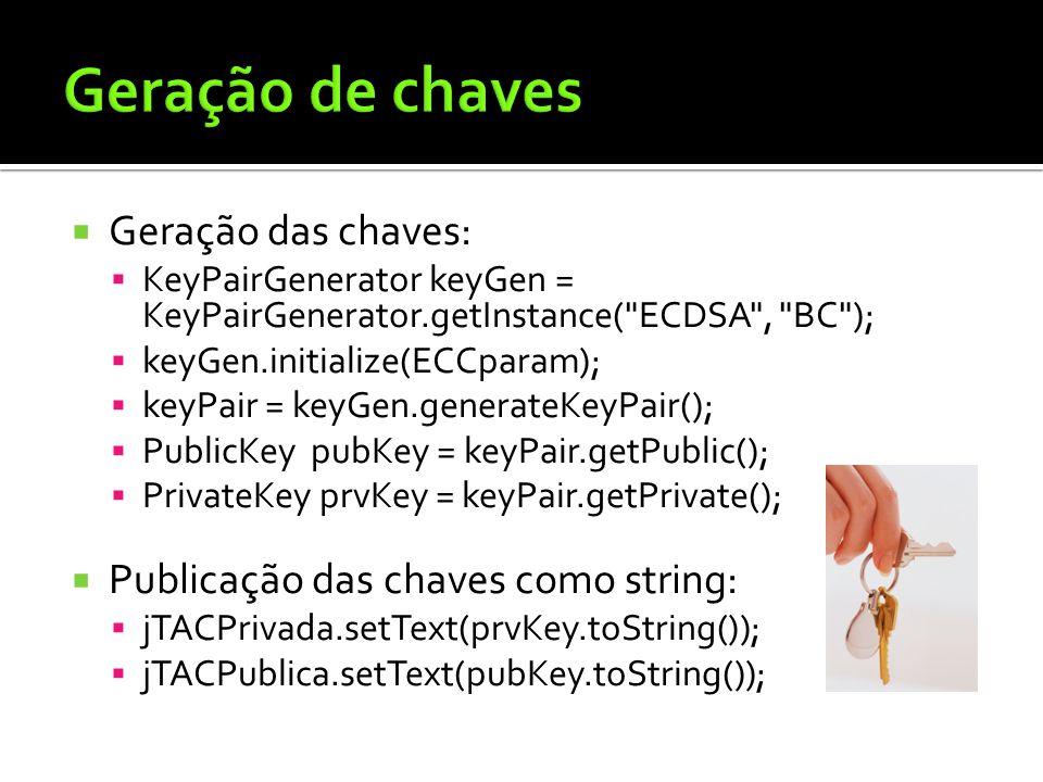 Geração das chaves: KeyPairGenerator keyGen = KeyPairGenerator.getInstance(