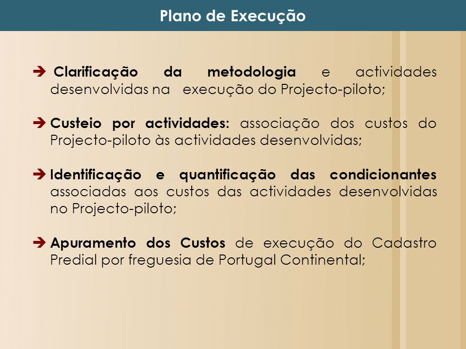 Plano de Execução Clarificação da metodologia e actividades desenvolvidas na execução do Projecto-piloto; Custeio por actividades: associação dos cust
