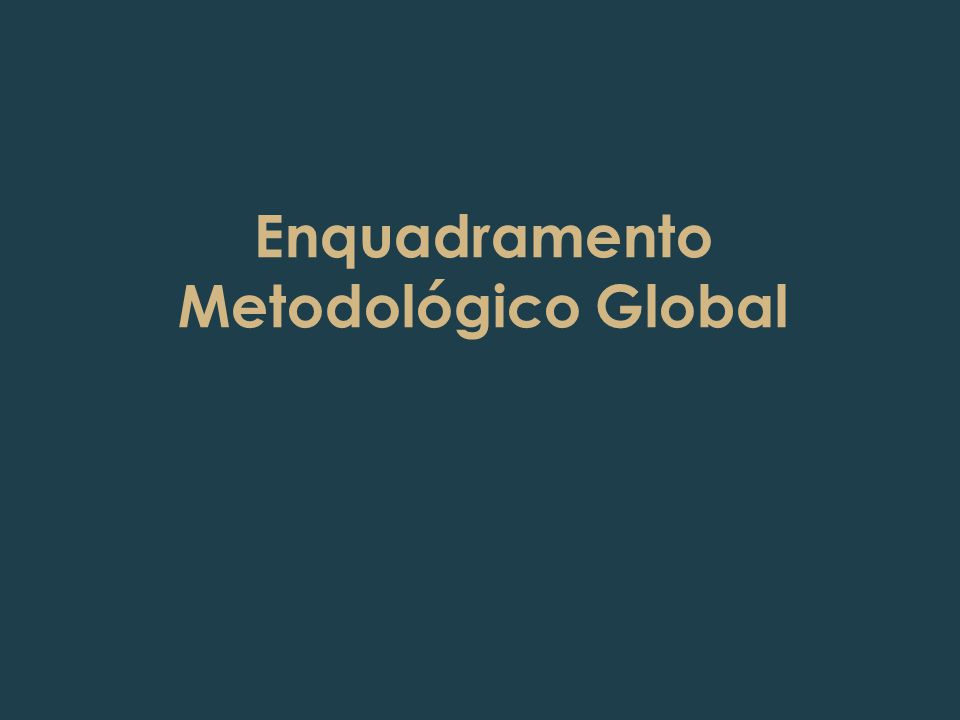 Enquadramento Metodológico Global