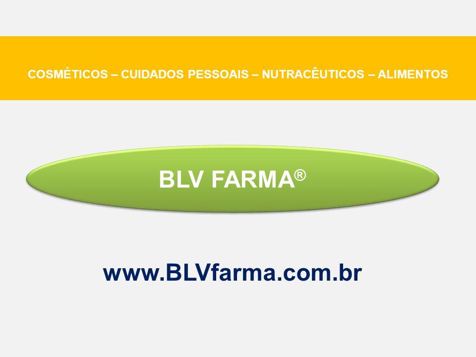 BLV FARMA ® www.BLVfarma.com.br COSMÉTICOS – CUIDADOS PESSOAIS – NUTRACÊUTICOS – ALIMENTOS