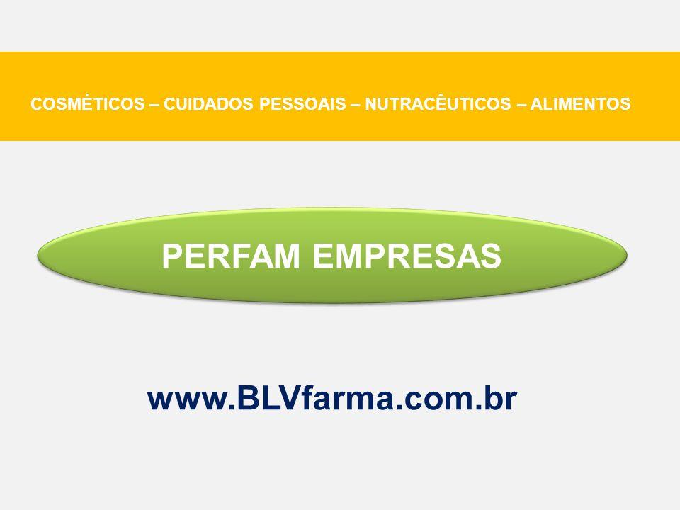 PERFAM EMPRESAS www.BLVfarma.com.br COSMÉTICOS – CUIDADOS PESSOAIS – NUTRACÊUTICOS – ALIMENTOS