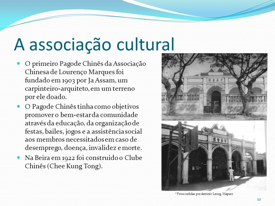 A associação cultural O primeiro Pagode Chinês da Associação Chinesa de Lourenço Marques foi fundado em 1903 por Ja Assam, um carpinteiro-arquiteto, e