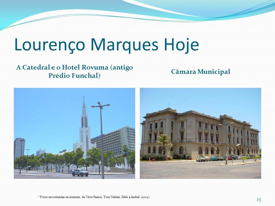 Lourenço Marques Hoje A Catedral e o Hotel Rovuma (antigo Prédio Funchal) Câmara Municipal * Fotos encontradas na internet, de Vitor Passos, Tony Naba