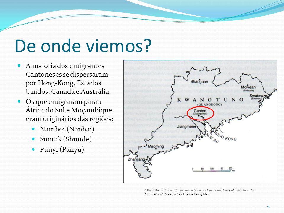 De onde viemos? A maioria dos emigrantes Cantoneses se dispersaram por Hong-Kong, Estados Unidos, Canadá e Austrália. Os que emigraram para a África d