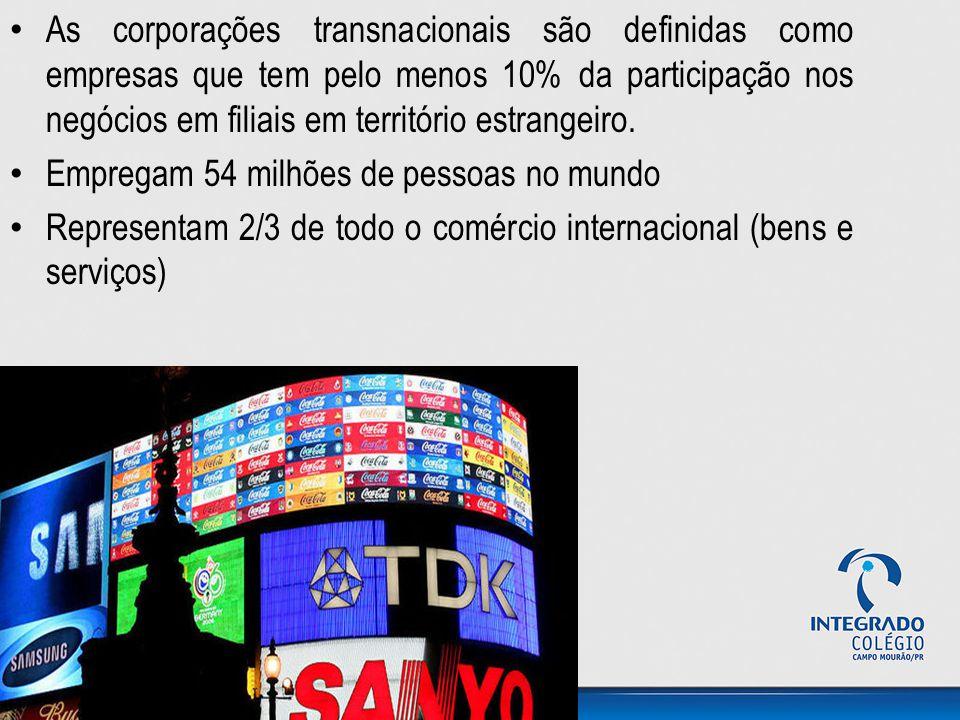 As corporações transnacionais são definidas como empresas que tem pelo menos 10% da participação nos negócios em filiais em território estrangeiro. Em