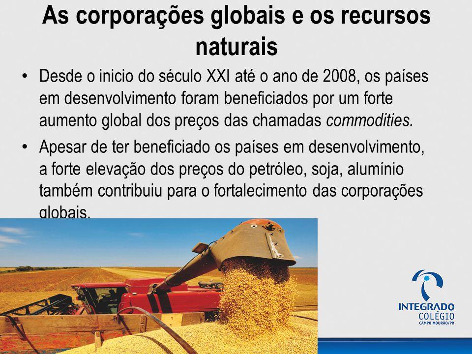 As corporações globais e os recursos naturais Desde o inicio do século XXI até o ano de 2008, os países em desenvolvimento foram beneficiados por um f