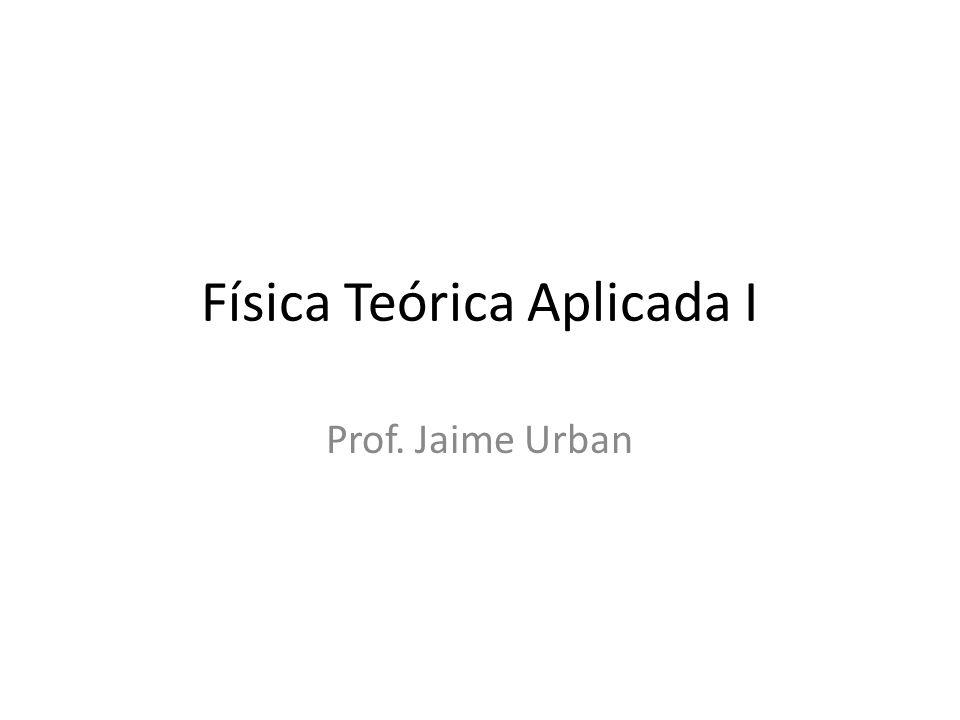 Física Teórica Aplicada I Prof. Jaime Urban