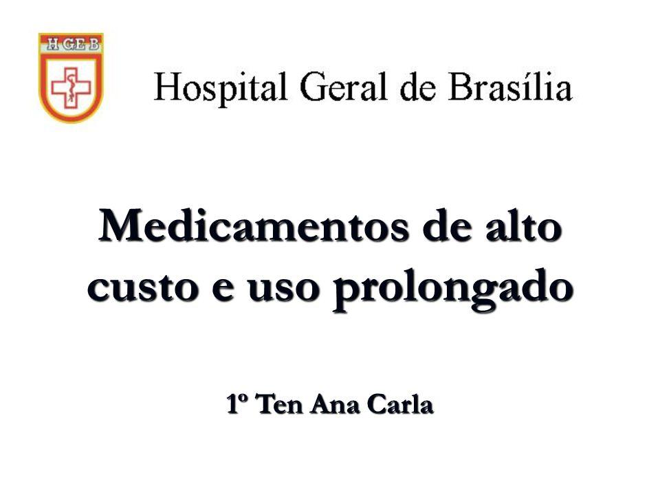 Medicamentos de alto custo e uso prolongado 1º Ten Ana Carla
