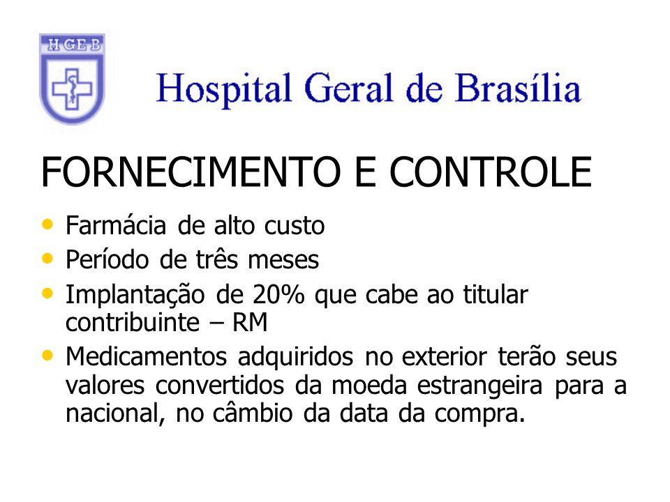 FORNECIMENTO E CONTROLE Farmácia de alto custo Farmácia de alto custo Período de três meses Período de três meses Implantação de 20% que cabe ao titul