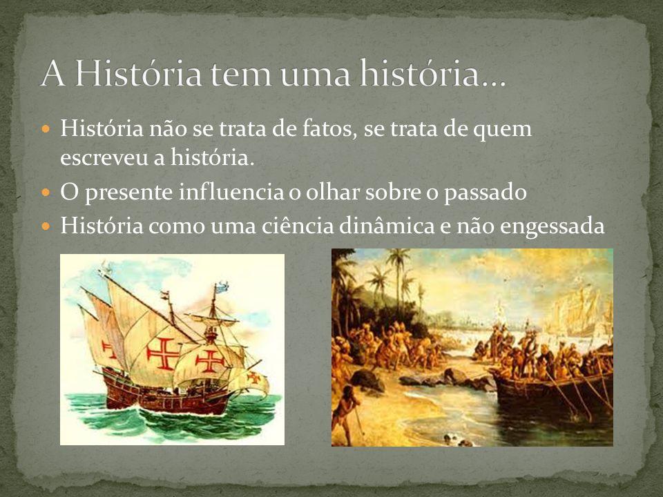 História não se trata de fatos, se trata de quem escreveu a história. O presente influencia o olhar sobre o passado História como uma ciência dinâmica