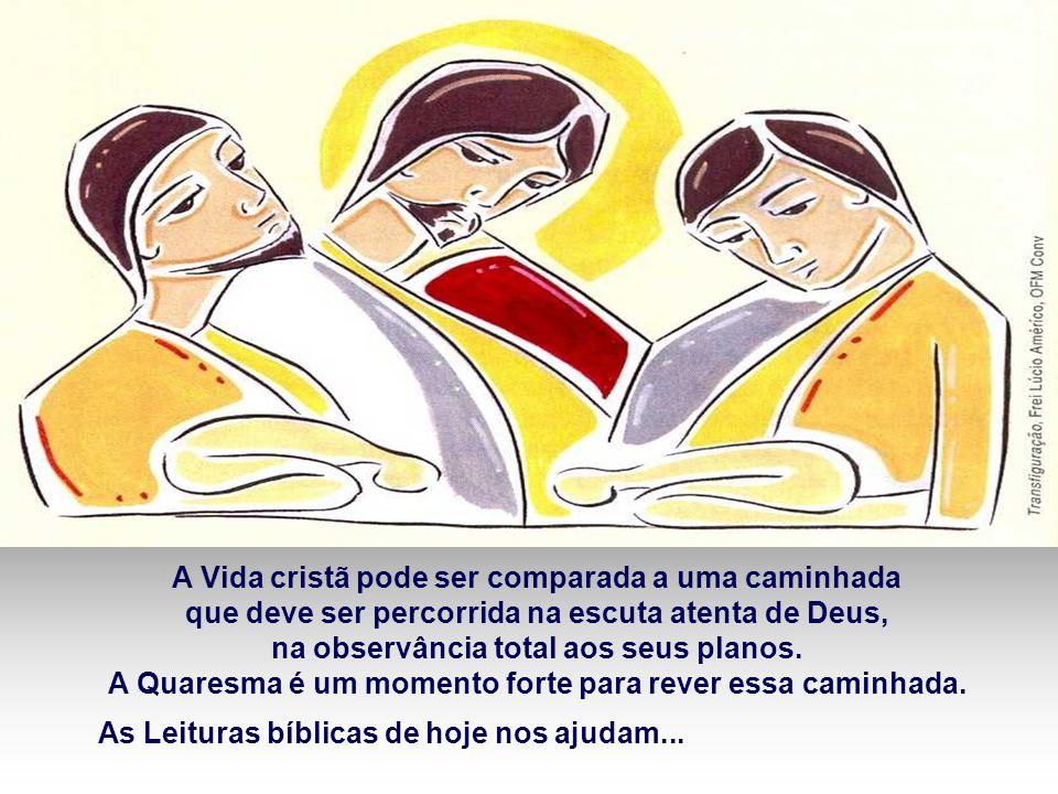 A Vida cristã pode ser comparada a uma caminhada que deve ser percorrida na escuta atenta de Deus, na observância total aos seus planos.