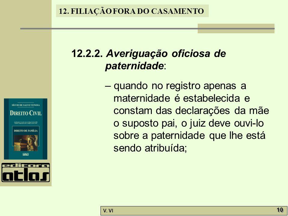 12. FILIAÇÃO FORA DO CASAMENTO V. VI 10 12.2.2. Averiguação oficiosa de paternidade: – quando no registro apenas a maternidade é estabelecida e consta
