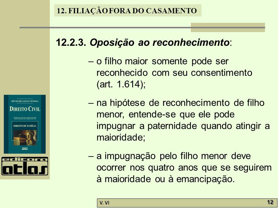 12. FILIAÇÃO FORA DO CASAMENTO V. VI 12 12.2.3. Oposição ao reconhecimento: – o filho maior somente pode ser reconhecido com seu consentimento (art. 1