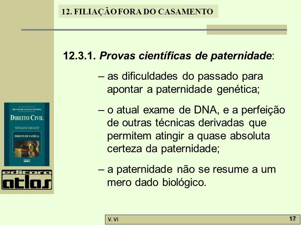 12. FILIAÇÃO FORA DO CASAMENTO V. VI 17 12.3.1. Provas científicas de paternidade: – as dificuldades do passado para apontar a paternidade genética; –