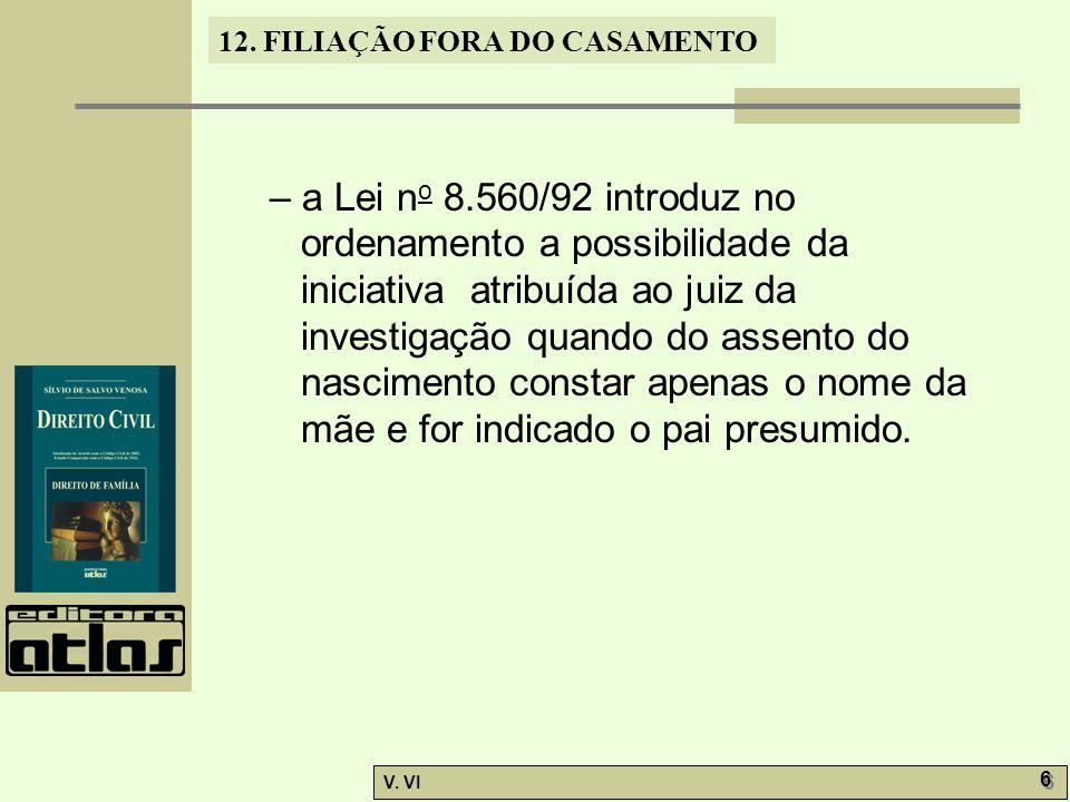 12. FILIAÇÃO FORA DO CASAMENTO V. VI 6 6 – a Lei n o 8.560/92 introduz no ordenamento a possibilidade da iniciativa atribuída ao juiz da investigação