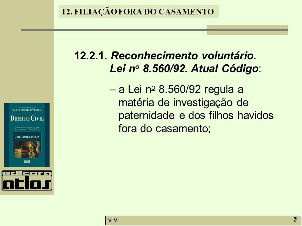 12. FILIAÇÃO FORA DO CASAMENTO V. VI 7 7 12.2.1. Reconhecimento voluntário. Lei n o 8.560/92. Atual Código: – a Lei n o 8.560/92 regula a matéria de i
