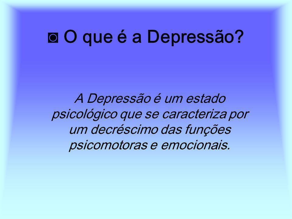 O que é a Depressão? A Depressão é um estado psicológico que se caracteriza por um decréscimo das funções psicomotoras e emocionais.