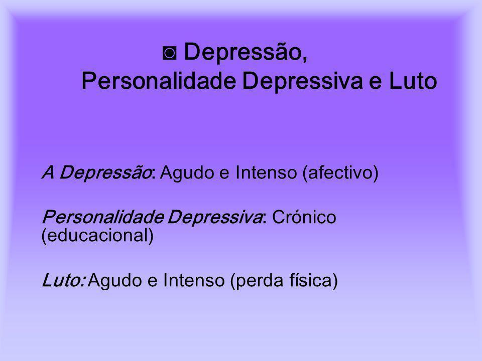 Depressão, Personalidade Depressiva e Luto A Depressão: Agudo e Intenso (afectivo) Personalidade Depressiva: Crónico (educacional) Luto: Agudo e Inten