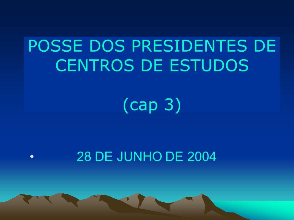 POSSE DOS PRESIDENTES DE CENTROS DE ESTUDOS (cap 3) 28 DE JUNHO DE 2004