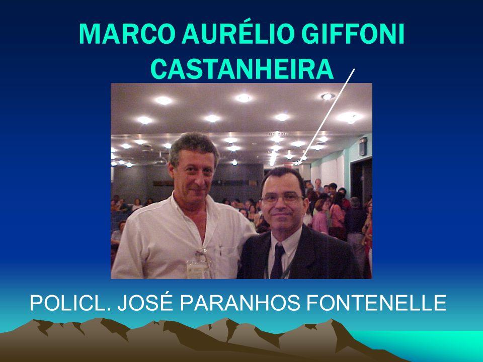 MARCO AURÉLIO GIFFONI CASTANHEIRA POLICL. JOSÉ PARANHOS FONTENELLE