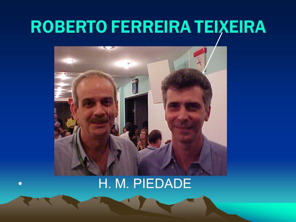 ROBERTO FERREIRA TEIXEIRA H. M. PIEDADE