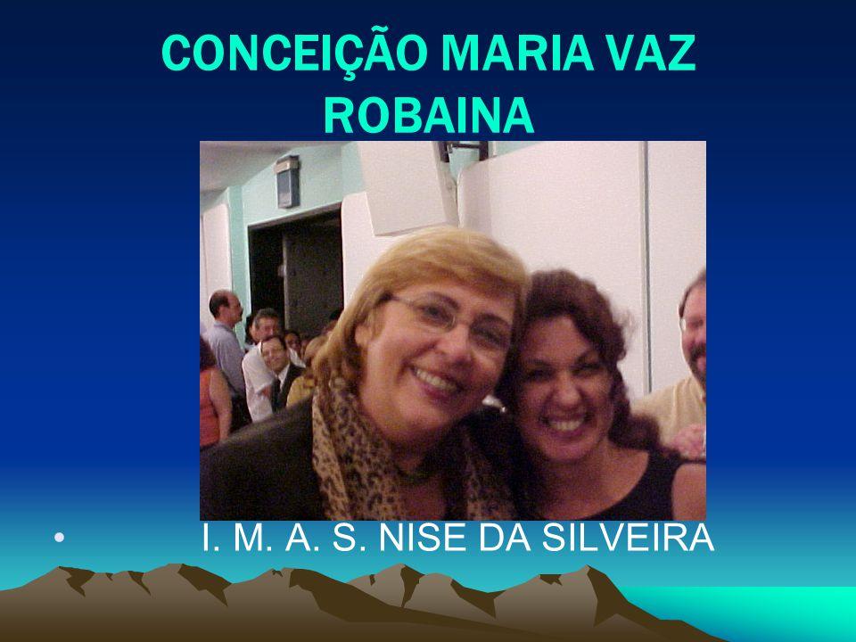 CONCEIÇÃO MARIA VAZ ROBAINA I. M. A. S. NISE DA SILVEIRA