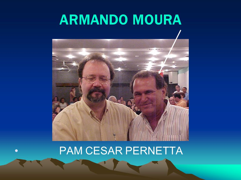 ARMANDO MOURA PAM CESAR PERNETTA