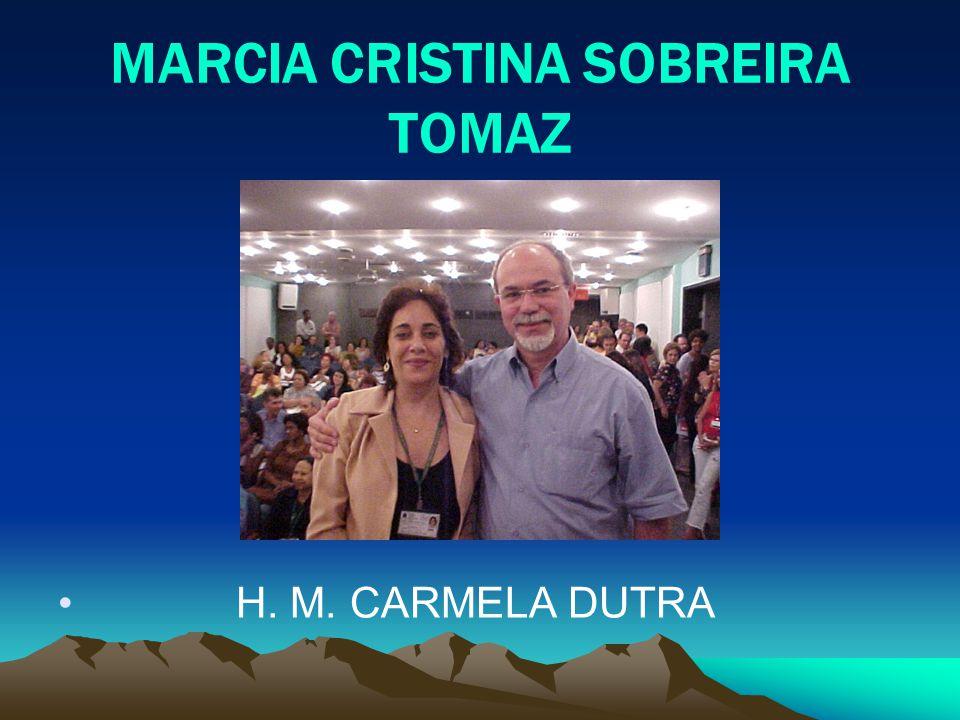 MARCIA CRISTINA SOBREIRA TOMAZ H. M. CARMELA DUTRA