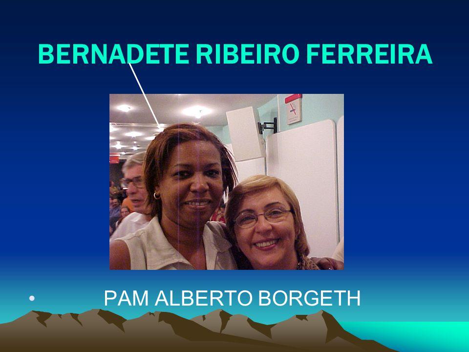 BERNADETE RIBEIRO FERREIRA PAM ALBERTO BORGETH