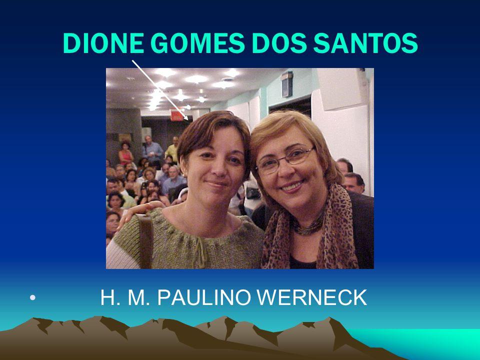 DIONE GOMES DOS SANTOS H. M. PAULINO WERNECK