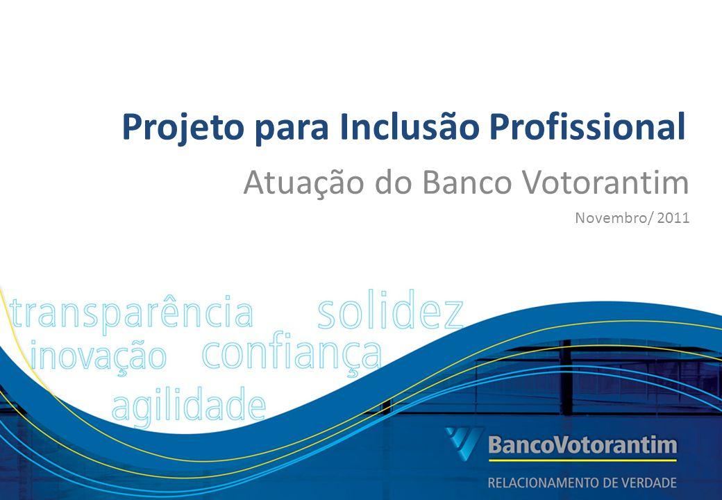 Parceria AVAPE – Associação para Valorização de Pessoas com Deficiência Projeto para Inclusão Profissional Atuação do Banco Votorantim Novembro/ 2011