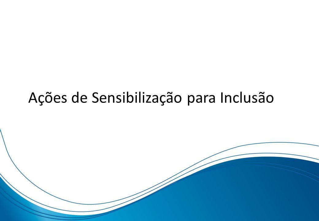 AÇÕES DE SENSIBILIZAÇÃO PARA INCLUSÃO Ações de Sensibilização para Inclusão