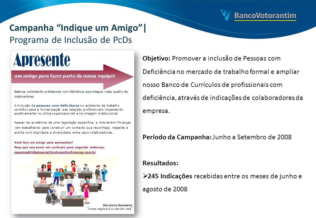 Campanha Indique um Amigo| Programa de Inclusão de PcDs Objetivo: Promover a inclusão de Pessoas com Deficiência no mercado de trabalho formal e ampli